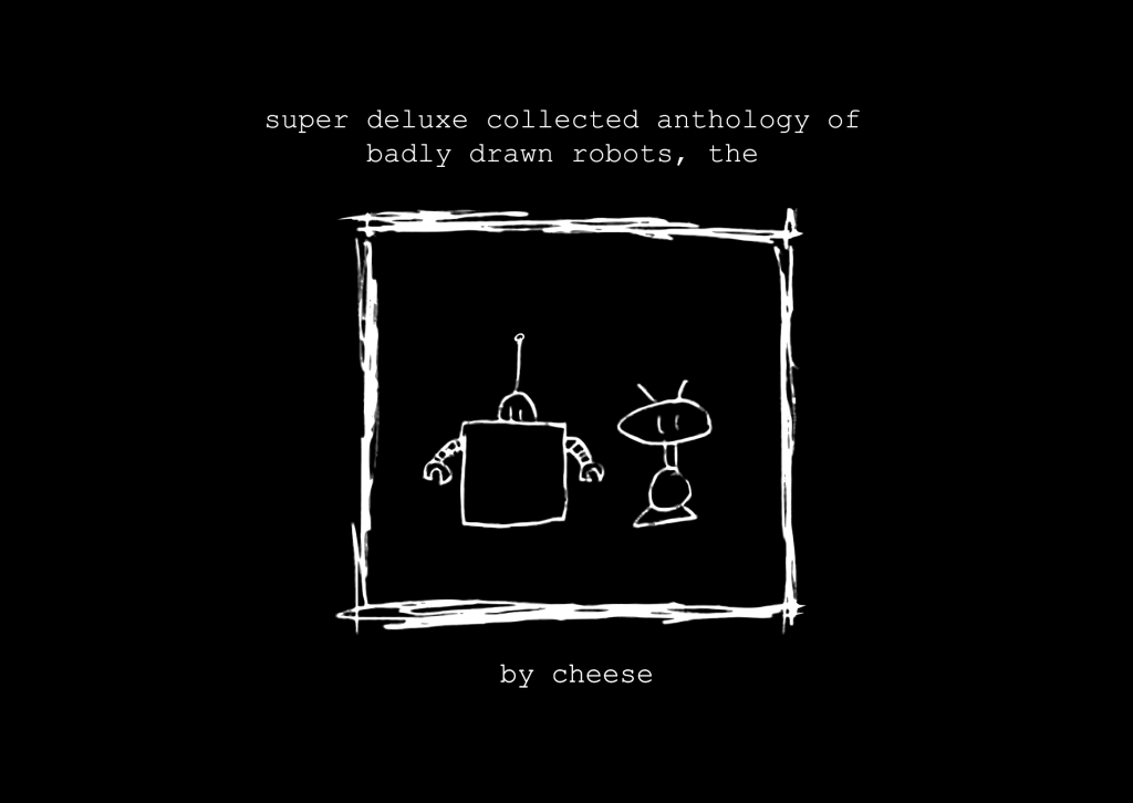 Super Deluxe Collected Anthology of Badly Drawn Robots, The by Cheese